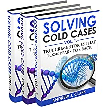 Solving Cold Cases Box Set 3 books in 1 : Volume 1, Volume 2 and Volume 3: True Crime Stories That Took Years to Crack