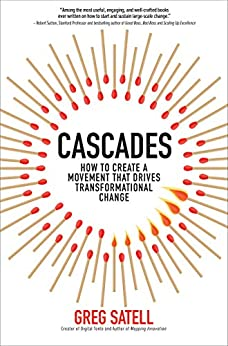Cascades: How to Create a Movement that Drives Transformational Change by [Satell, Greg]