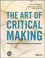 The Art of Critical Making: Rhode Island School of Design on Creative Practice