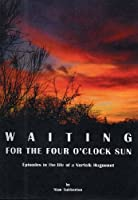 Waiting for the Four O'clock Sun: Episodes in the Life of a Norfolk Huguenot