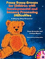 Fuzzy Buzzy Groups for Children With Developmental and Sensory Processing Difficulties: A Step-by-Step Resource