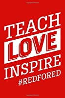Teach Love Inspire #redfored: Lined Red For Ed Journal For Teachers, Educators, Supporters Great Gift for Diary, Notes, To Do List, Tracking (6 x 9, 120 pages)