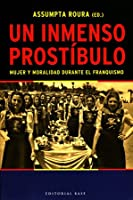 Un inmenso prostibulo / A Vast Brothel: Mujer y moralidad durante el Franquismo / Women and Morality During Franco (Base Hispanica / Hispanic Base)