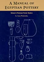 A Manual of Egyptian Pottery: Ptolemaic Period-Modern (AERA Field Manual Series)