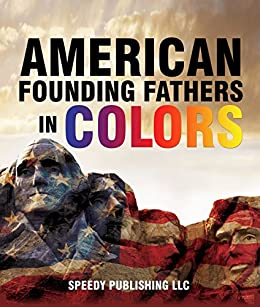 American Founding Fathers In Color: Adams, Washington, Jefferson and Others by [Publishing, Speedy]