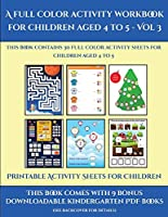 Printable Activity Sheets for Children (A full color activity workbook for children aged 4 to 5 - Vol 3): This book contains 30 full color activity sheets for children aged 4 to 5