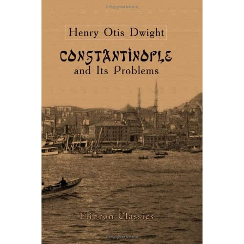 Constantinople and Its Problems: Its Peoples, Customs, Religions and Progress