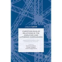 Christian-Muslim Relations in the Anglican and Lutheran Communions: Historical Encounters and Contemporary Projects (Palgrave Pivot)