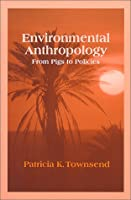 Environmental Anthropology: From Pigs to Policies