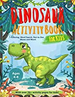 Dinosaur Activity Book for Kids Age 4-8: A Fun Educational Workbook Complete with Coloring Pages, Word Searches, Dot to Dot, Spot the Difference, Mazes and More!