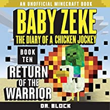Baby Zeke: Return of the Warrior: The Diary of a Chicken Jockey, Book 10: An Unofficial Minecraft Book