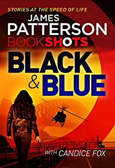 Black & Blue: BookShots (A Harriet Blue Thriller) by [Patterson, James, Fox, Candice]