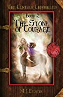 The Stone of Courage: Book 2 of the Centaur Chronicles