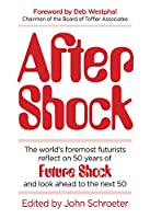 After Shock: The World's Foremost Futurists Reflect on 50 Years of Future Shock, and Look Ahead to the Next 50
