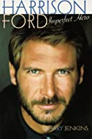 Harrison Ford: Imperfect Hero
