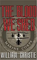 The Blood We Shed: A Novel of Marine Combat