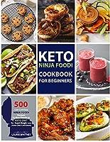 Keto Ninja Foodi Cookbook for Beginners: 500 Low Carb Easy Ninja Foodi Recipes for Busy People on Keto Diet (Keto Diet Cookbook)
