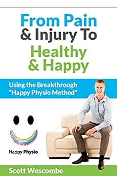 "From Pain & Injury to Healthy & Happy: Using the Breakthrough ""Happy Physio Method"" by [Wescombe, Scott]"