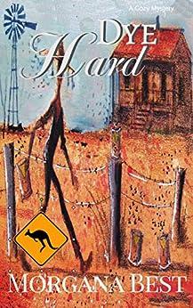 Dye Hard: Cozy Mystery Series (Australian Amateur Sleuth Book 3) by [Best, Morgana]