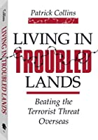Living in Troubled Lands: The Complete Guide to Personal Security Abroad