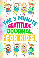 The 3 Minute Gratitude Journal for Kids: This 100 Day gratitude journal with daily writing ensoul to help kids practice gratitude and mindfulness