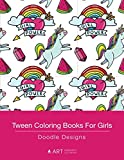 Tween Coloring Books For Girls: Doodle Designs: Colouring Book for Teenagers, Young Adults, Boys, Girls, Ages 9-12, 13-16, Cute Arts & Craft Gift, Detailed Designs for Relaxation & Mindfulness