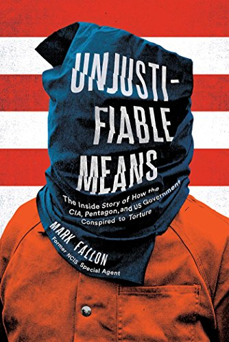 Unjustifiable Means: The Inside Story of How the CIA, Pentagon, and US Government Conspired to Torture (English Edition)