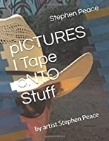 pICTURES I Tape oNTO Stuff: by artist Stephen Peace