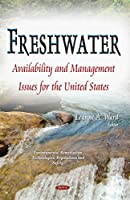Freshwater: Availability and Management Issues for the United States (Environmental Remediation Technologies, Regulations and Safety)