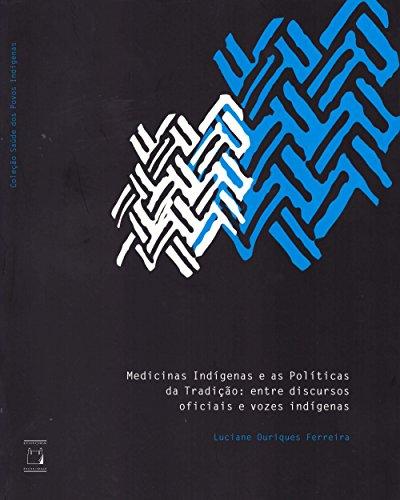 Medicinas indígenas e as políticas da tradição: entre discursos oficiais e vozes indígenas (Portuguese Edition)