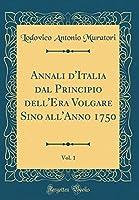 Annali d'Italia Dal Principio Dell'era Volgare Sino All'anno 1750, Vol. 1 (Classic Reprint)