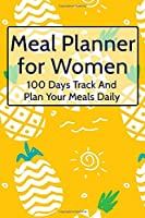 Meal Planner for Women A 100 Days Track And  Plan Your Meals Daily: Food Planner & Grocery list Menu Food Planners Prep Book Eat Records Journal Diary Notebook Log Book (Pineapple Pattern)