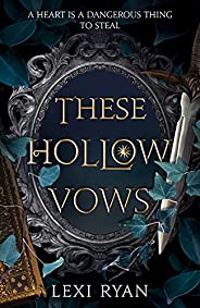These Hollow Vows: a dark, romantic young adult fantasy about a girl caught between two faerie princes
