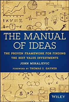 [Mihaljevic, John]のThe Manual of Ideas: The Proven Framework for Finding the Best Value Investments (English Edition)