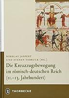 Die Kreuzzugsbewegung Im Romisch-deutschen Reich 11.-13. Jahrhundert