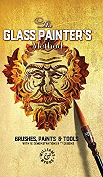 [Williams & Byrne, Byrne, Stephen, Williams, David]のThe Glass Painter's Method: Brushes, Paints & Tools (English Edition)
