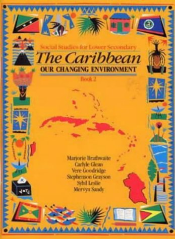 The Heinemann Social Studies for Lower Secondary: The Caribbean: Our Changing Environ Book 2