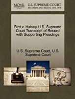 Bird V. Halsey U.S. Supreme Court Transcript of Record with Supporting Pleadings