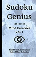 Sudoku Genius Mind Exercises Volume 1: Broad Brook, Connecticut State of Mind Collection