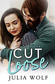 Cut Loose (The Sublime Book 3) by [Wolf, Julia]