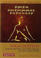 Yoga olistico. Come raggiungere e mantenere l'armonia tra corpo, mente e spirito. Con 2 CD Audio