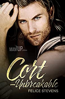 Cort—Unbreakable (Man Up Book 4) by [Stevens, Felice]