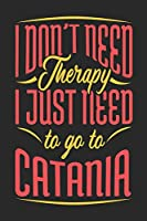 I Don't Need Therapy I Just Need To Go To Catania: Catania Notebook | Catania Vacation Journal | Handlettering | Diary I Logbook | 110 Journal Paper Pages | Catania Buch 6 x 9