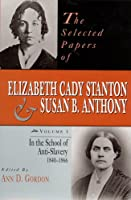 The Selected Papers of Elizabeth Cady Stanton and Susan B. Anthony: In the School of Anti-Slavery, 1840 to 1866 (SELECTED PAPERS OF ELIZABETH CADY STANTON AND SUSAN B ANTHONY)