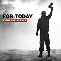 Fight the Silence by For Today (2014-07-29)