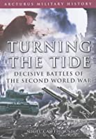 Turning the Tide: Decisive Battles of the Second World War (Arcturus Military History S.)