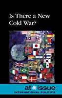 Is There a New Cold War? (At Issue Series)