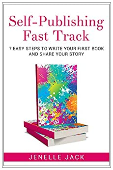Self-Publishing Fast Track: 7 Easy Steps to Write Your First Book and Share Your Story by [Jack, Jenelle]