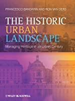 The Historic Urban Landscape: Managing Heritage in an Urban Century