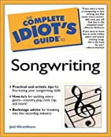 The Complete Idiot's Guide to Songwriting